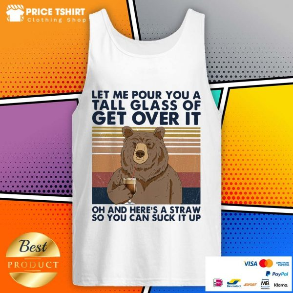 Bear Let Me Pour You A Tall Glass Of Get Over It Vintage Tank Top