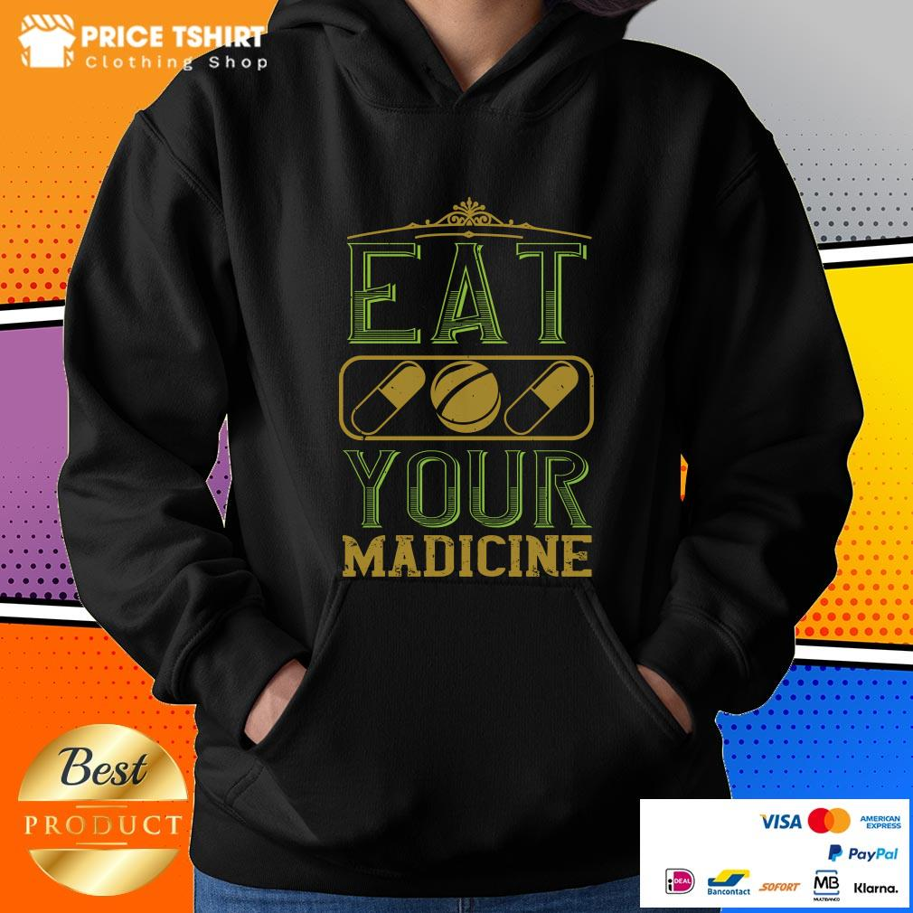 Cool Eat Your Madicine Hoodie