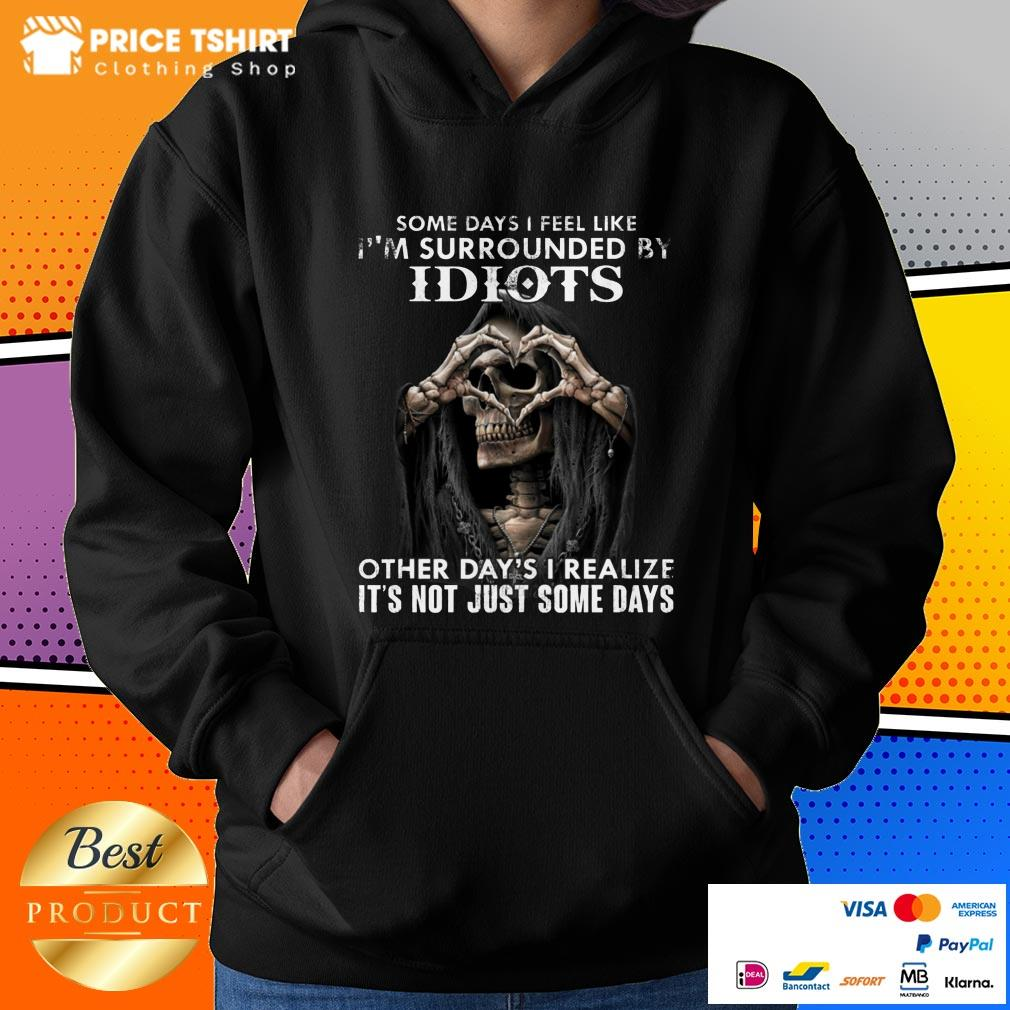 Death Skull Some Day I Am Surrounded By Idiots Other Days I Realize It Is Not Just Some Days Hoodie
