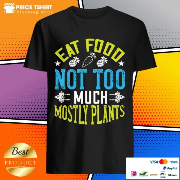 Eat Food Not Too Much Mostly Plants Shirt