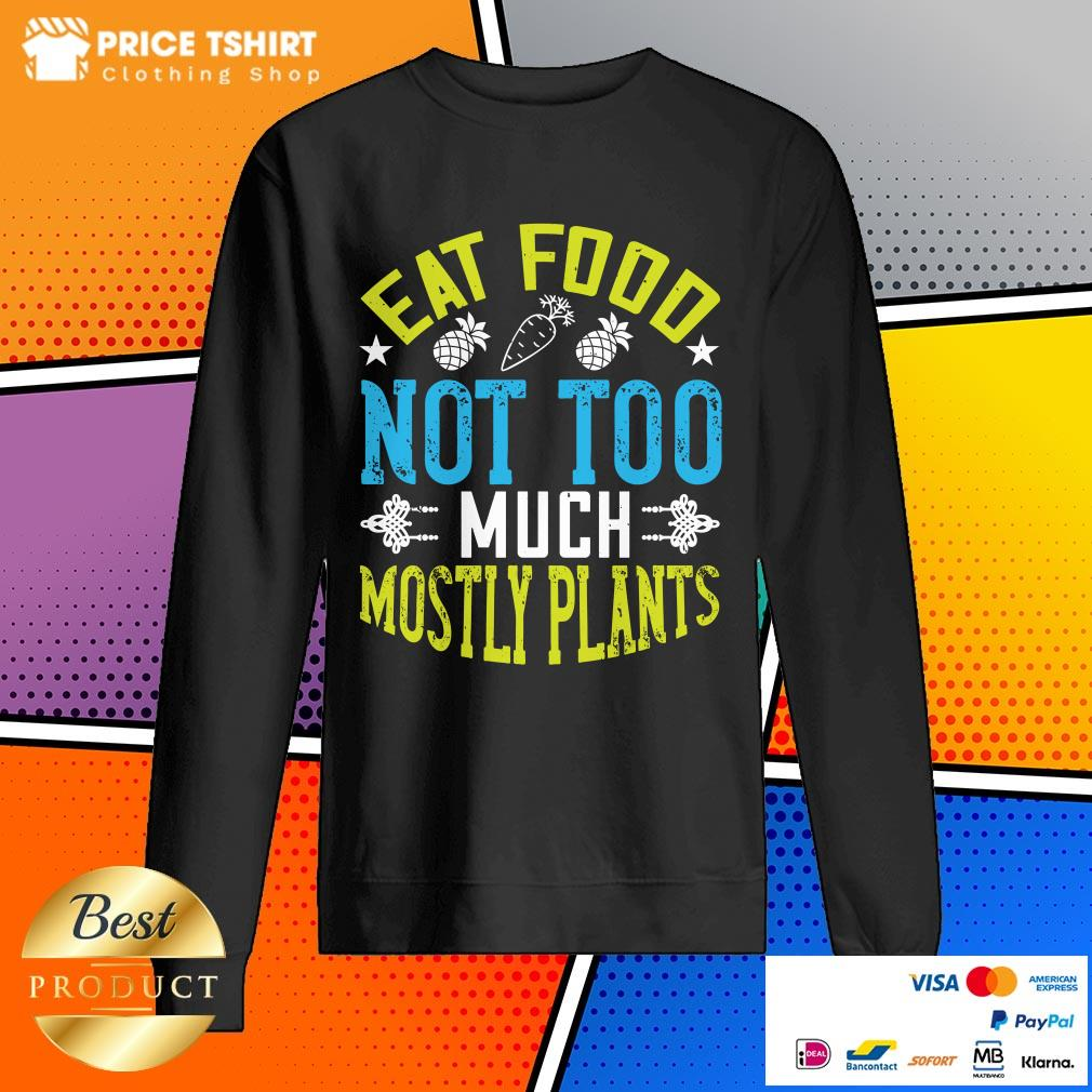 Eat Food Not Too Much Mostly Plants SweatShirt