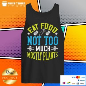 Eat Food Not Too Much Mostly Plants Tank Top