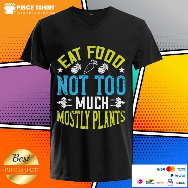 Eat Food Not Too Much Mostly Plants V-neck