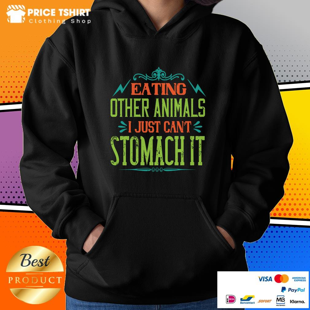 Eating Other Animals I Just Cant Stomach It Hoodie