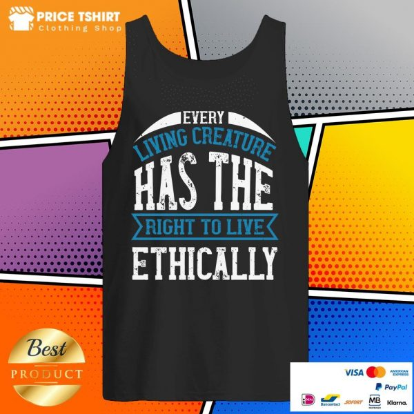Every Living Creature Has The Right To Live Ethically Tank Top