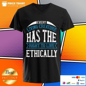 Every Living Creature Has The Right To Live Ethically V-neck