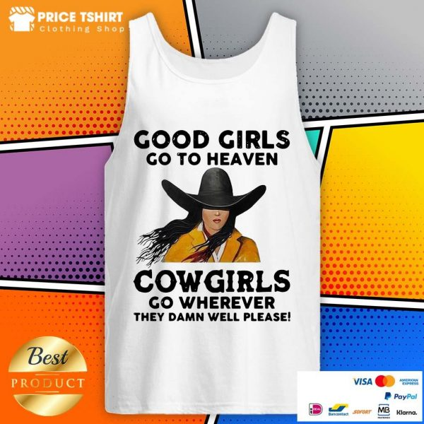 Good Girls Go To Heaven Cowgirls Go Wherever They Damn Well Please Tank Top