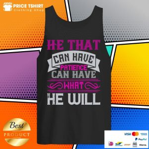 He That Can Have Patience Can Have What He Will Tank Top