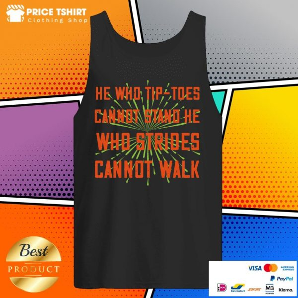 He Who Tip-toes Cannot Stand He Who Strides Cannot Walk Tank Top