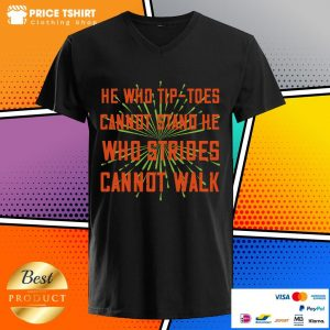He Who Tip-toes Cannot Stand He Who Strides Cannot Walk V-neck