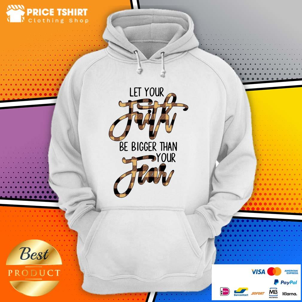 Let Your Faith Be Bigger Than Your Fear Hoodie