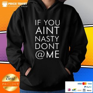 Nice If You Are Not Nasty Do Not At Me Hoodie